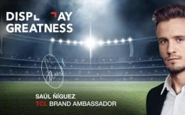 西班牙球星萨乌尔成为TCL品牌大使 该合作由SPORTFIVE促成