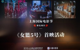 《女籃5號》4K修復首映亮相上海國際電影節 中國移動咪咕超高清技術賦能電影產業